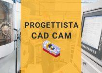 Progettista CAD CAM: cosa fa, stipendio e formazione